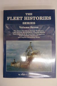 image of The Fleet Histories Series Volume Seven: The Fleets of James Davidson, George Tomlinson, Lake Transit, Brown & Co., Canada Starch, Port Colborne & St. Lawrence Navigation, Coal Carriers, Bayswater and Jupiter Steamship.