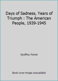 image of Days of Sadness, Years of Triumph : The American People, 1939-1945