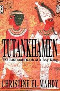 image of Tutankhamen : The Life and Death of the Boy-King