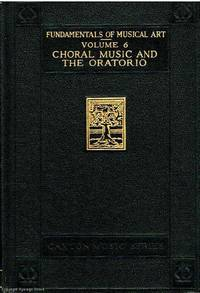 Choral Music and The Oratorio Volume 6 Fundamentals of Musical Art