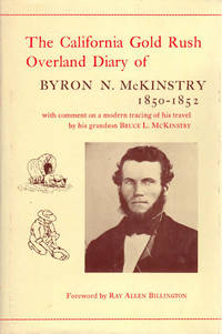 The California god rush Overland Diary of Byron N. McKinstry | 1850-1852; With a biographical sketch and comment on a modern tracing of his overland travel
