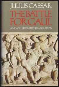The Battle For Gaul [A New Illustrated Translation]