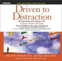 Driven to Distraction: Recognizing and Coping with Attention Deficit Disorder from Childhood...