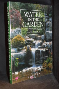 image of Water in the Garden; A Complete Guide to the Design and Installation of Ponds, Fountains, Streams, and Waterfalls