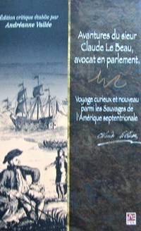 Avantures du sieur Claude le Beau, avocat en parlement.Voyage curieux et nouveau parmi les sauvages de l'Amérique septentrionale