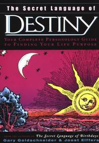 The Secret Language of Destiny : A Personology Guide to Finding Your Life Purpose by Joost Elffers; Gary Goldschneider - 2003