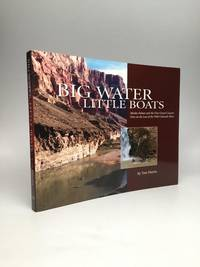 BIG WATER, LITTLE BOATS; Moulty Fulmer and the First Grand Canyon Dory on the Last of the Wild Colorado River