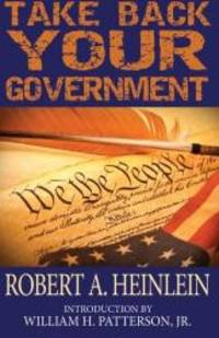 Take Back Your Government by Robert A. Heinlein - 2013-03-02