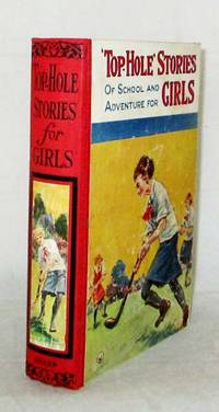 Top-Hole Stories for Girls. Tale sof School and Home, Fun and Adventure, and Girl Guides