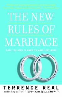 The New Rules of Marriage : What You Need to Know to Make Love Work by Terrence Real - Paperback - 2008 - from ThriftBooks and Biblio.com
