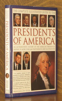 The Complete Illustrated Guide to the Presidents of America An authoritative history of the American presidency, shown in 500 colour photographs and illustrations (The Complete Illustrated Guide to)