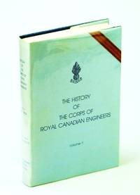The History of the Corps of Royal Canadian Engineers, Volume I 1749 - 1939
