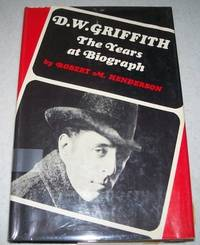 D.W. Griffith: The Years at Biography by Robert M. Henderson - First Edition - 1970 - from Easy Chair Books (SKU: 120678)