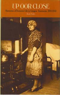 Up Oor Close : Memories of Domestic Life in Glasgow Tenements, 1910-1945