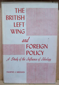 image of The British Left Wing and Foreign Policy:  A Study of the Influence of  Ideology