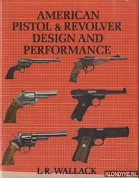 American Pistol and Revolver Design and Performance