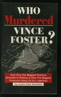 Who Murdered Vince Foster?: And Why the Biggest Political Scandal in History Is Also the Biggest Financial Story of Our Lifetimes by Davidson, James Dale - 19