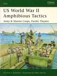 Elite No.117: US World War II Amphibious Tactics - Army & Marine Corps, Pacific Theater by  Gordon L Rottman - Paperback - First Edition - 2004 - from Train World Pty Ltd (SKU: 020710)