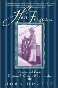 Hen Frigates : Passion and Peril, Nineteenth-Century Women at Sea