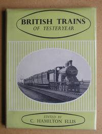 British Trains of Yesteryear: A Pictorial Recollection of the Pre-1923 Railway Scene.