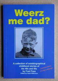 Weerz Me Dad? A Collection of Autobiographical Childhood Stories of the 40s and 50s By Fred Pass.