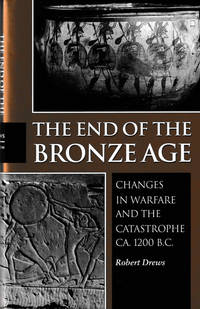 The End Of The Bronze Age. Changes In Warfare And The Catastrophe. CA. 1200 B.C.