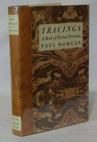 Tracings A Book of Partial Portraits by  Paul Horgan  - Signed First Edition  - 1963  - from Town's End Books (SKU: TB17169)