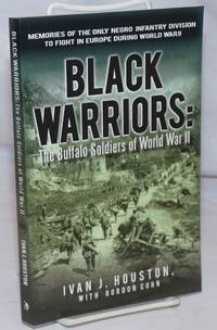 image of Black Warriors: The Buffalo Soldiers of World War II; memories of the only negro infantry division to fight in Europe during World War II