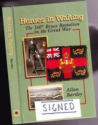 Heroes in Waiting:  The 160th Bruce Battalion in the Great War  -(SIGNED)-   (re  WWI - World War...