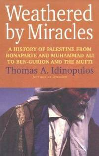 Weathered by Miracles : A History of Palestine from Bonaparte and Muhammad Ali to Ben-Gurion and...