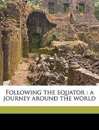 Following the Equator : A journey around the World