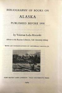 BIBLIOGRAPHY OF BOOKS ON ALASKA PUBLISHED BEFORE 1868
