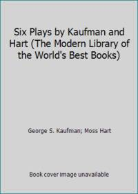 Six Plays by Kaufman and Hart The Modern Library of the World's Best Books