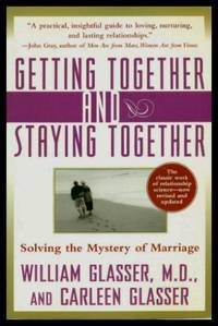 GETTING TOGETHER AND STAYING TOGETHER - Solving the Mystery of Marriage
