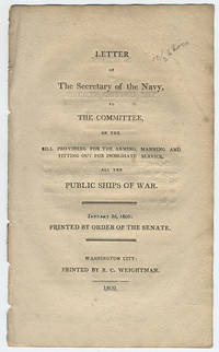 Letter of the Secretary of the Navy, to the committee, on the bill providing for the arming, manning and fitting out for immediate service, all the public ships of war. January 3d, 1809. Printed by order of the Senate.