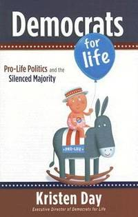 Democrats for Life : Pro-Life Politics and the Silenced Majority