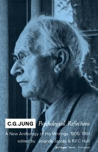 C. G. Jung : Psychological Reflections. a New Anthology of His Writings  1905 1961