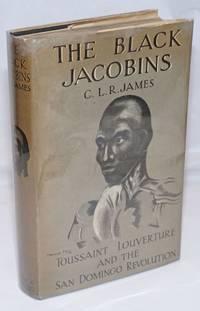 The Black Jacobins; Toussaint Louverture and the San Domingo revolution