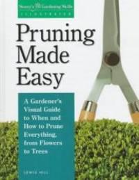 Pruning Made Easy (Gardening Skills Illustrated)