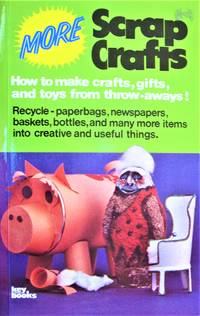 image of More Scrap Crafts. How to Make Crafts, Gifts, and Toys From Throw-Aways!
