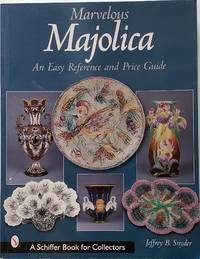 Marvelous Majolica: An Easy Reference and Price Guide A Schiffer Book for Collectors