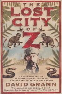 image of The Lost City of Z: A Legendary British Explorer's Deadly Quest to Uncover the Secrets of the Amazon