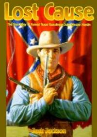 Lost Cause: John Wesley Hardin, the Taylor-Sutton Feud, and Reconstruction Texas