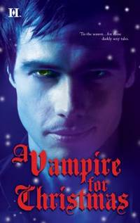 A Vampire for Christmas : Enchanted by Blood Monsters Don't Do Christmas When Herald Angels Sing All I Want for Christmas