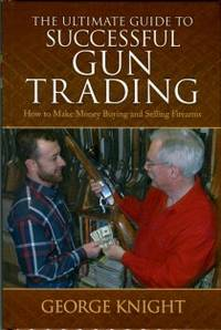 image of The Ultimate Guide To Successful Gun Trading: How To Make Money Buying And Selling Firearms