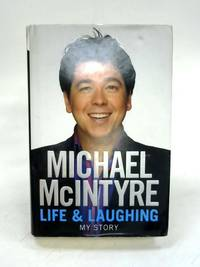 Life and Laughing: My Story by Michael McIntyre - Hardcover - Signed - 2010 - from World of Rare Books (SKU: 1597222968TMB)