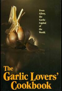 THE GARLIC LOVERS COOKBOOK-REVISED by  Gilroy Garlic Festival - Paperback - 1982 - from BPC Books (SKU: 10993)