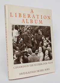 A Liberation Album: Canadians in the Netherlands 1944-45