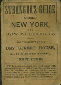 Stranger's Guide Around New York, and How to Leave it: for the Guests of the Dey Street House, 54, 56 & 58 Dey Street