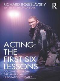 Acting: The First Six Lessons: Documents from the American Laboratory Theatre (Routledge Theatre...